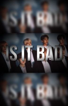 IS IT BAD? by luvjimxn