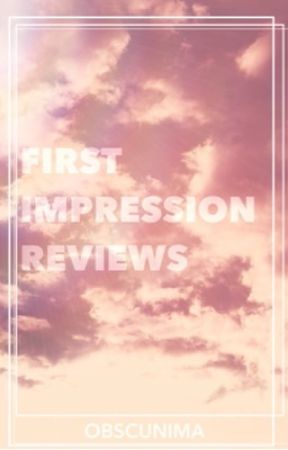 First Impression Reviews  by Obscunima