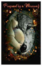 Pregnant By A Werewolf  by Shaz1254