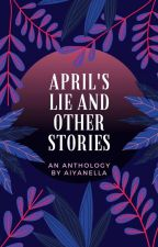 April's Lie and Other Stories by aiyanella