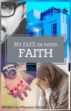 My Fate In Good Faith. by Maryam_gide