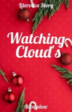 LITEROTICA STORY: WATCHING CLOUD'S [Completed] by YrnesteenVale