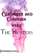 Curiouser and Curiouser Were the Hunters by Supermaxywaxy