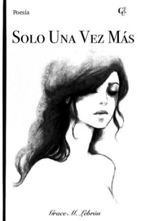 Poemario: Solo una vez más by Gracemarie124