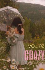YOU'RE CRAZY (End) oleh BingungAhh