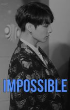Impossible || Jinkook || by ChanelNo44