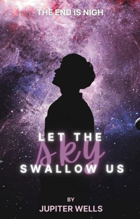 Let The Sky Swallow Us by rememberiwasvapour