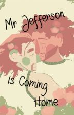 Mr Jefferson is Coming Home by HardRockLikeLancelot