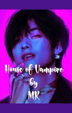 The House of Vampire ( K.TH ff) by MoonKingstone