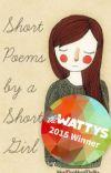 Short Poems by a Short Girl  [WATTYS Winner 2015] cover