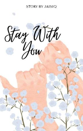 Stay With You √ by JaisiQ