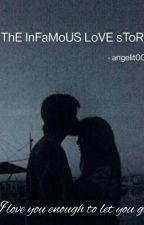 The InFaMoUS LoVe StOrY by angelit_0001