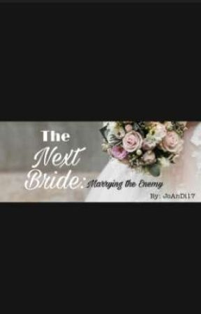 The Next Bride :Marrying the Enemy by JoAnDi17