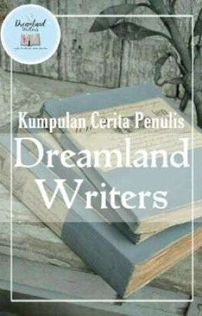 Kumpulan Cerita Penulis Dreamland Writers • Part 2 by DreamlandWriters
