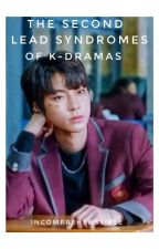 Second Lead Syndromes Of Kdramas by incomprehenssible