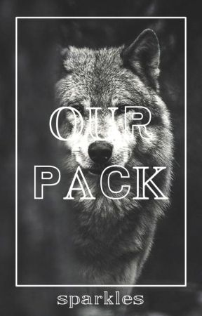 Our Pack || Book 1: Mystic by willow_the_writer