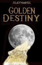 Golden Destiny by FelicityGWrites