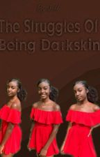 The Struggles Of Being Darkskin  by chocolate_qt