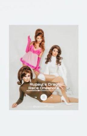 RuPaul's Drag Race Oneshots ☆ by uwusunflower