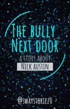 The bully next door  by swaystoriez0