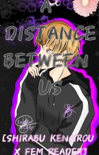A DISTANCE BETWEEN US [SHIRABU X FEM READER] by lovethatgoesby