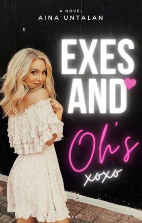 EXES AND OH'S by MeMyselfandAinaaaaa