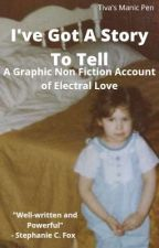 I've Got A Story To Tell/A Nonfiction Account of Electoral Love by TivasManicPen