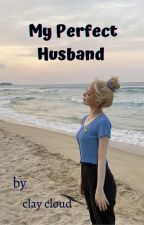 My Perfect Husband (ON GOING) by CLAYcloud