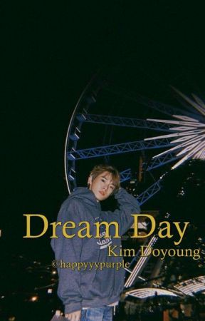 [✓]Dream Day || Kim Doyoung by happyyypurple