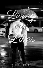 Living our Lives by Lunatices