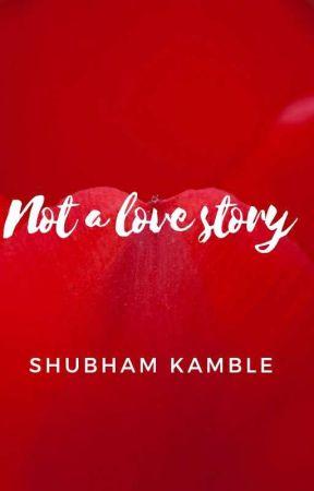Not a love story by shubhamdkamble