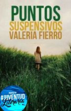 puntos suspensivos  #Wattys2016 by valeriafisa
