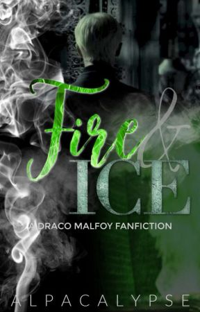 Fire & Ice - A Draco Malfoy fanfiction by Alpacalypse