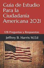 Guia de Estudio Para la Ciudadanía Americana by Jeffrey B Harris by dasyleti91801