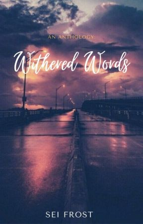 Withered Words: An Anthology by Sei_Frost