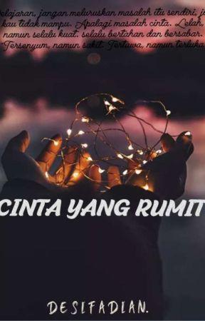 CINTA YANG RUMIT (Ongoing) by Desifaadian_