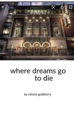 Where Dreams Go to Die by unnamedauthor14