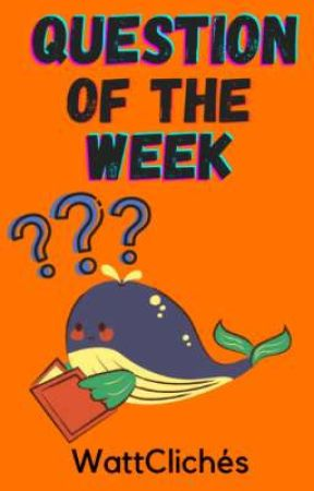 Question of the Week  by WattCliches