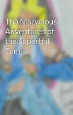 The Marvelous Adventures of the Superbat Family by MadineLaneKent
