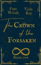 The Crown of the Forsaken by fayeandviola