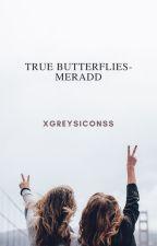 True Butterflies(Meradd) by xgreysiconss
