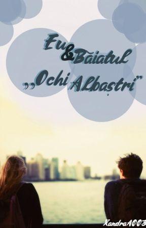 "Eu&Băiatul ""Ochi Albaștri"" by XandraA003"