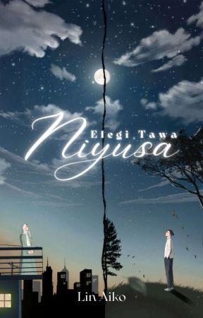 Elegi Tawa Niyusa [SUDAH TERBIT] by LinAiko17
