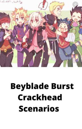 Beyblade Burst Crackhead Scenarios by Lunaastrela