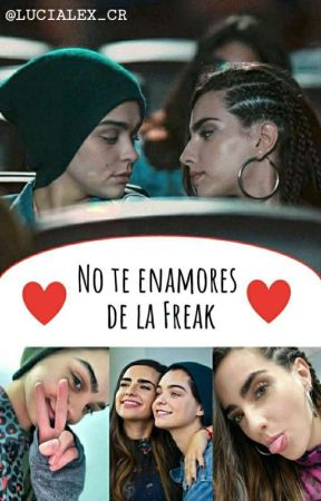 NO TE ENAMORES DE LA FREAK - LUCIALE by lucialex_cr