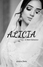 ALICIA: A Short Romance by CiaraJessy