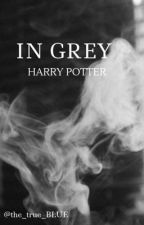 In Grey                                                       Harry Potter by the_true_BLUE