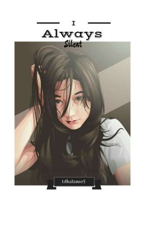 I'm always silent by isthataneo5