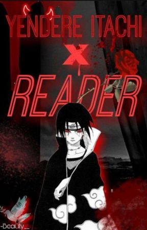 Yandere Itachi xreader  by -Beauty__