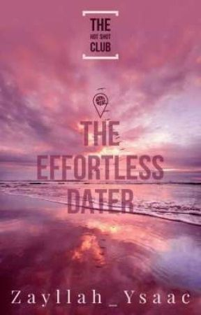 The Hot Shot Club 4: The Effortless Dater (Completed) by Zayllah_Ysaac